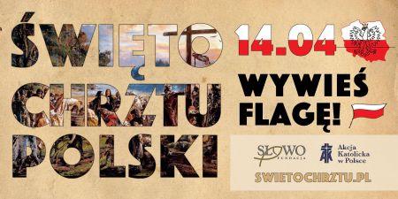 Wywie¶ Flagê - Akcja promuj±ca ¦wiêto Chrztu Polski